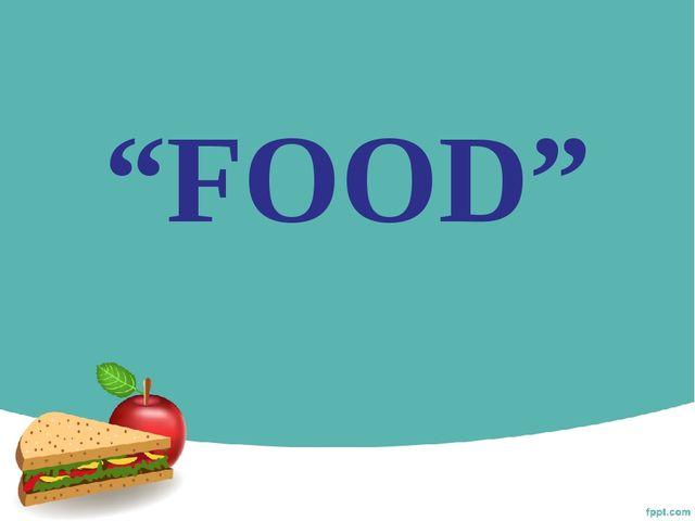 """""""FOOD"""""""