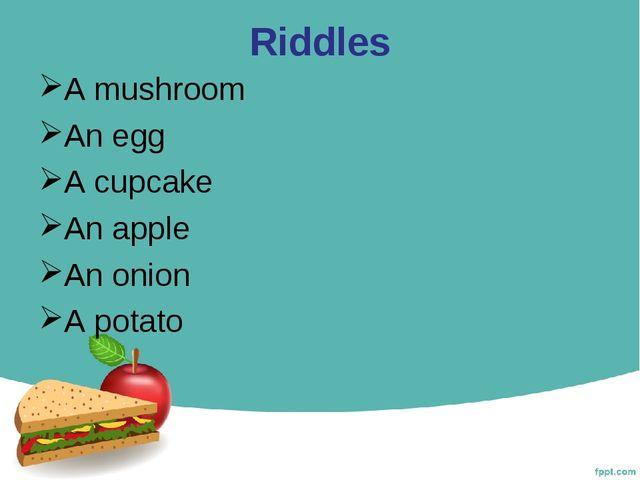 Riddles A mushroom An egg A cupcake An apple An onion A potato