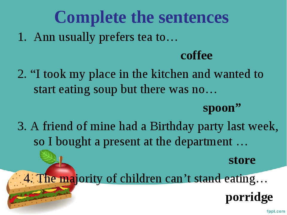 """Complete the sentences Ann usually prefers tea to… coffee 2. """"I took my place..."""