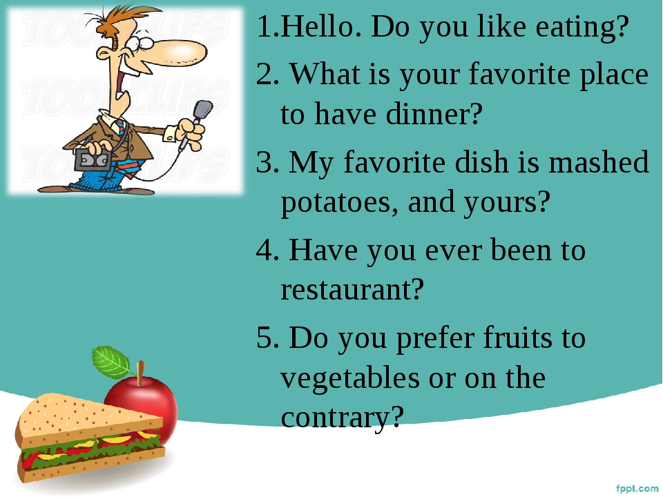 1.Hello. Do you like eating? 2. What is your favorite place to have dinner? 3...