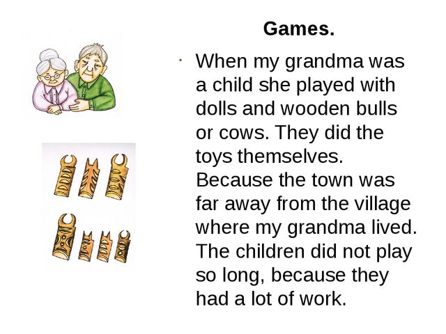 Games. When my grandma was a child she played with dolls and wooden bulls or...