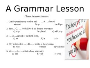 A Grammar Lesson Choose the correct answer: 1. Last September my mother and I