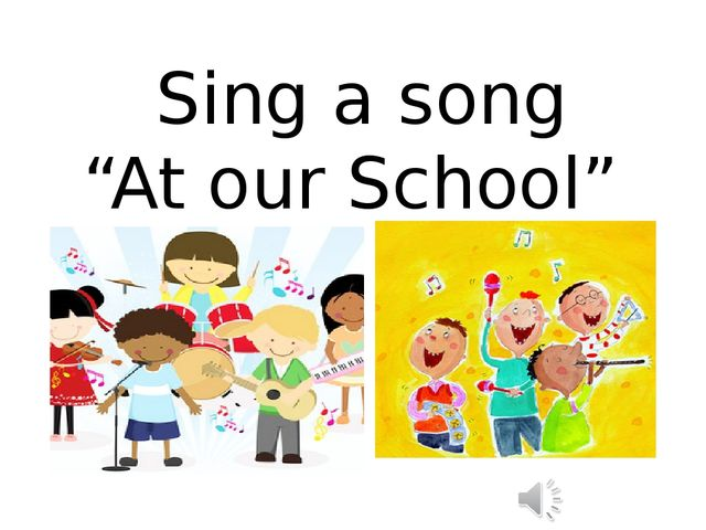"Sing a song ""At our School"""