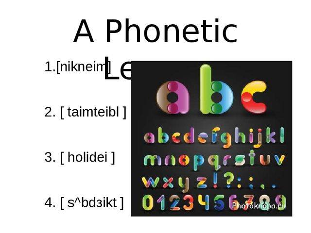 A Phonetic Lesson 1.[nikneim] 2. [ taimteibl ] 3. [ holidei ] 4. [ s^bdзikt ]...