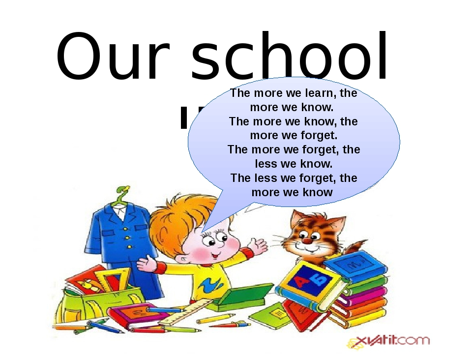 Our school life The more we learn, the more we know. The more we know, the mo...