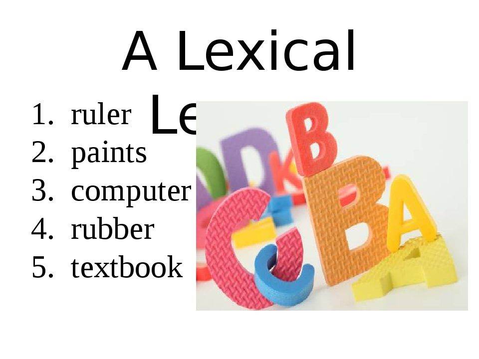 A Lexical Lesson 1. ruler 2. paints 3. computer 4. rubber 5. textbook