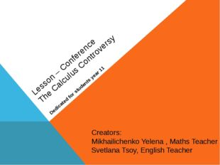 Lesson – Conference The Calculus Controversy Dedicated for students year 11 C