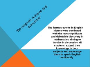 """Be Inspired, Achieve and overcome!"" The famous events in English history wer"