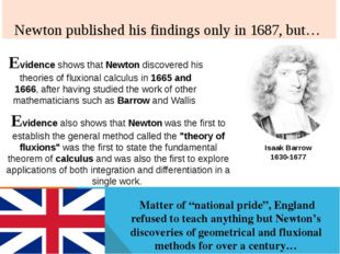 Newton published his findings only in 1687, but… Evidence shows that Newton