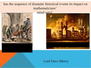 has the sequence of dramatic historical events its impact on mathematicians'
