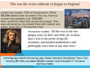 This was the worst outbreak of plague in England London lost roughly 15% of i