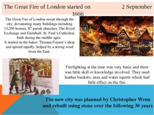 The Great Fire of London started on 2 September 1666 The Great Fire of London