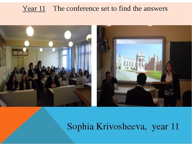 Year 11 The conference set to find the answers Sophia Krivosheeva, year 11