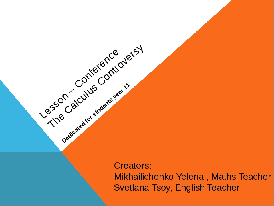 Lesson – Conference The Calculus Controversy Dedicated for students year 11 C...