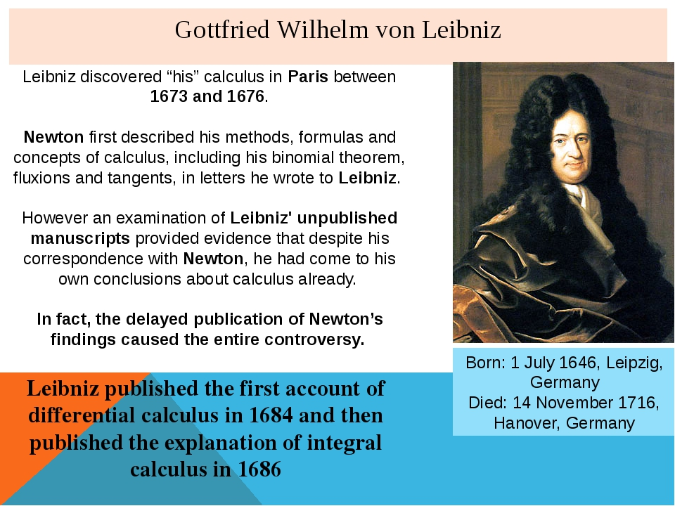 "Gottfried Wilhelm von Leibniz Leibniz discovered ""his"" calculus in Paris betw..."