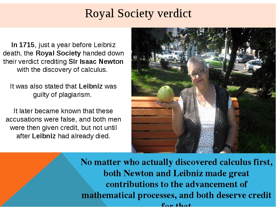 Royal Society verdict In 1715, just a year before Leibniz death, the Royal So...