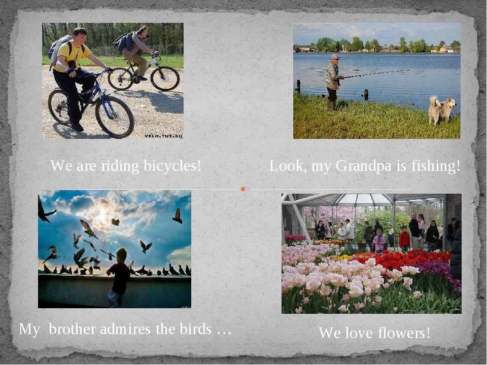 We are riding bicycles! Look, my Grandpa is fishing! My brother admires the b...