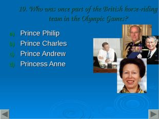 10. Who was once part of the British horse-riding team in the Olympic Games?
