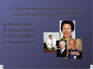 11. Which member of the present royal family once wrote a successful children
