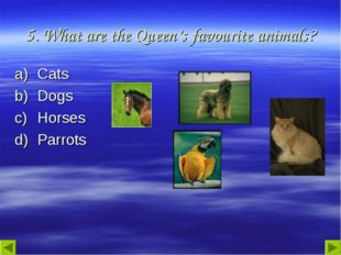 5. What are the Queen's favourite animals? Cats Dogs Horses Parrots