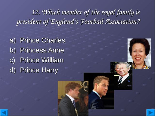 12. Which member of the royal family is president of England's Football Asso...