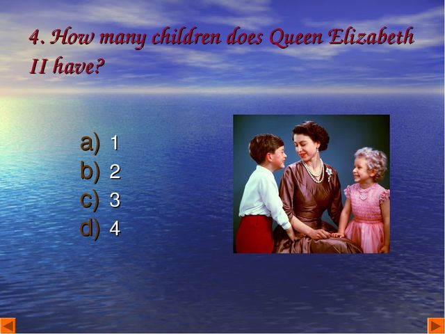 4. How many children does Queen Elizabeth II have? 1 2 3 4