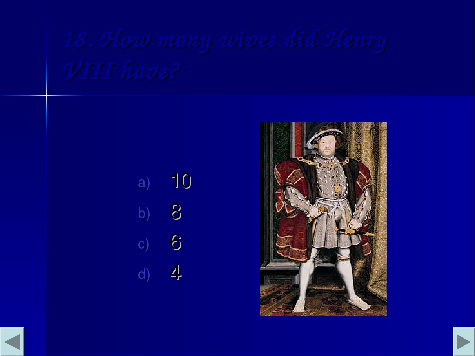 18. How many wives did Henry VIII have? 10 8 6 4