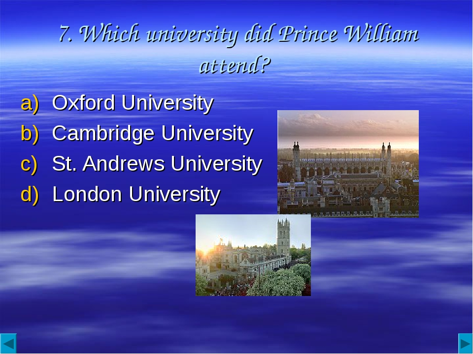 7. Which university did Prince William attend? Oxford University Cambridge Un...