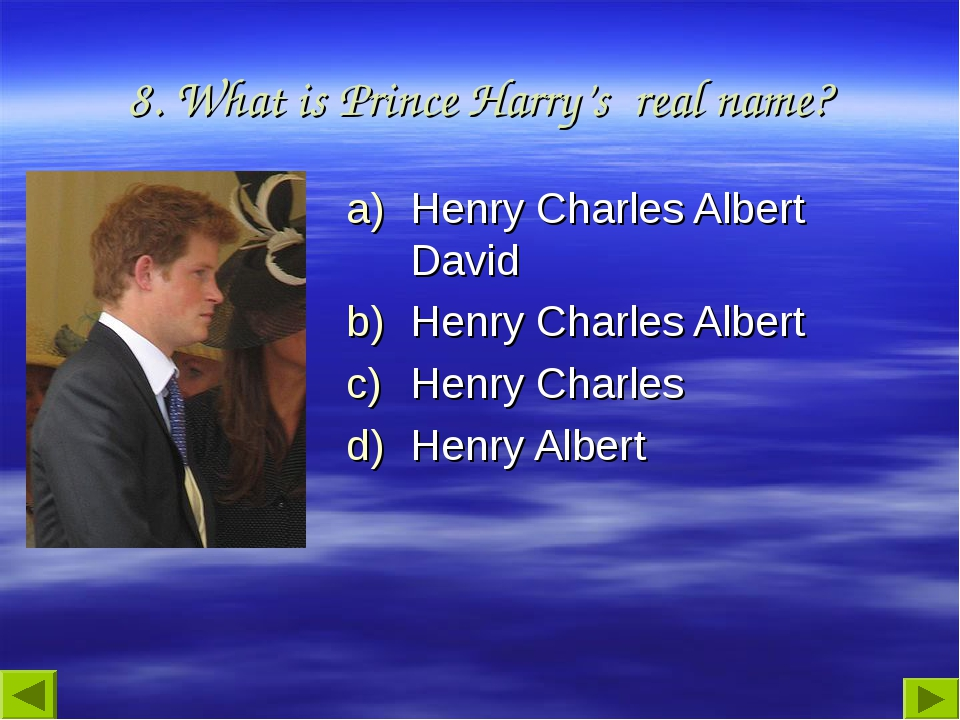 8. What is Prince Harry's real name? Henry Charles Albert David Henry Charles...
