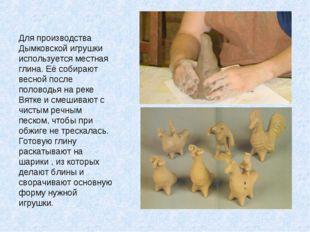 Для производства Дымковской игрушки используется местная глина. Её собирают в
