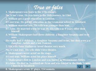 True or false 1. Shakespeare was born in the 17th century. No, it isn't true.