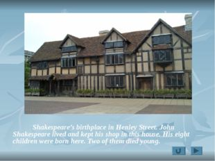 Shakespeare's birthplace in Henley Street. John Shakespeare lived and kept h