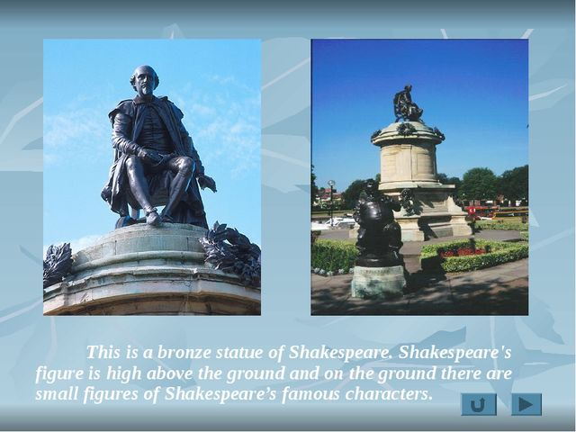 This is a bronze statue of Shakespeare. Shakespeare's figure is high above t...