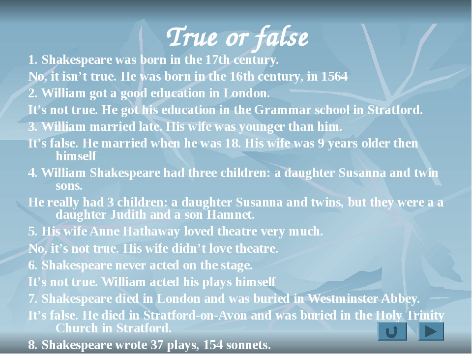 True or false 1. Shakespeare was born in the 17th century. No, it isn't true....