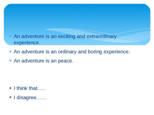 An adventure is an exciting and extraordinary experience. An adventure is an