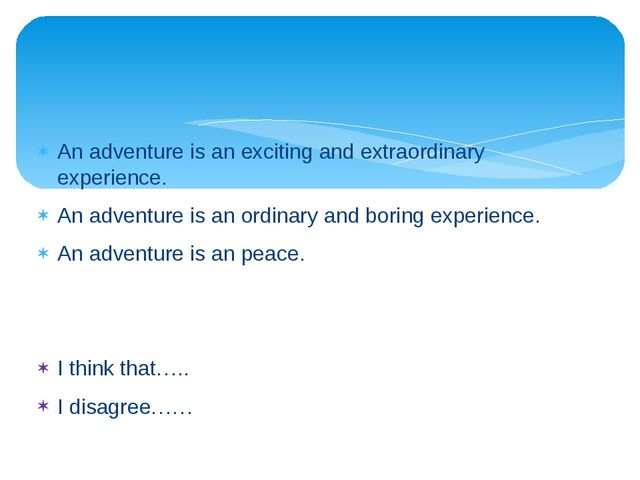 An adventure is an exciting and extraordinary experience. An adventure is an...