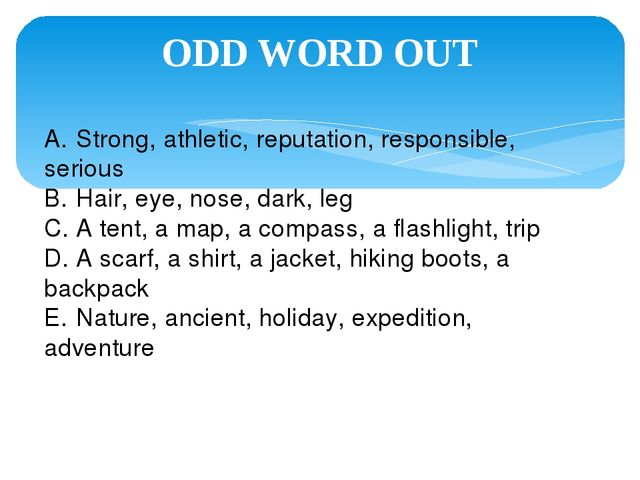 ODD WORD OUT A.	Strong, athletic, reputation, responsible, serious B.	Hair, e...