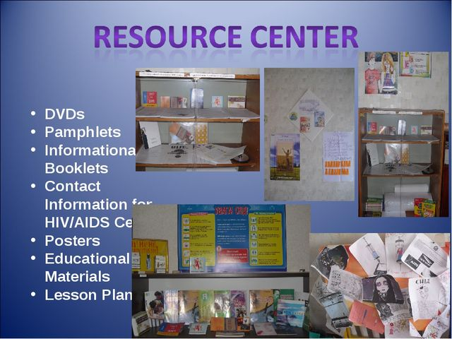 DVDs Pamphlets Informational Booklets Contact Information for HIV/AIDS Center...
