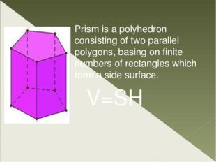 Prism is a polyhedron consisting of two parallel polygons, basing on finite n