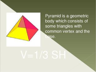 Pyramid is a geometric body which consists of some triangles with common vert