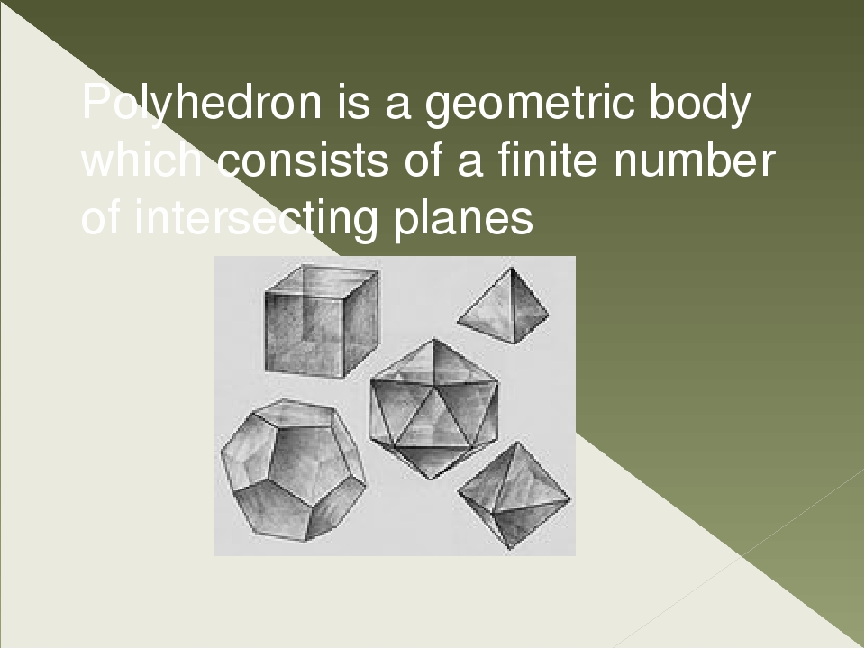 Polyhedron is a geometric body which consists of a finite number of intersect...