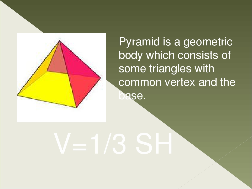 Pyramid is a geometric body which consists of some triangles with common vert...