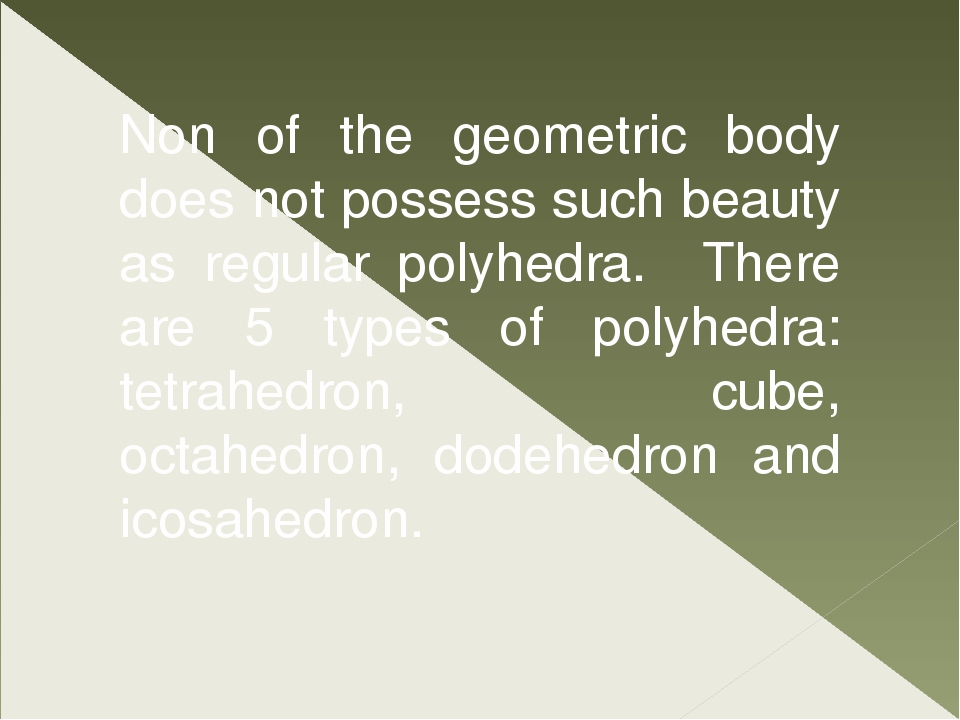 Non of the geometric body does not possess such beauty as regular polyhedra....