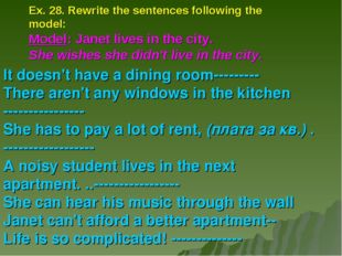 Ex. 28. Rewrite the sentences following the model: Model: Janet lives in the