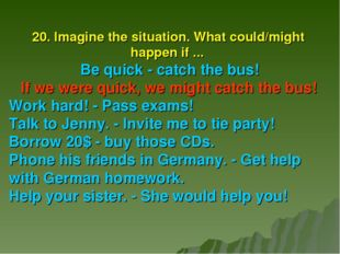 20. Imagine the situation. What could/might happen if ... Be quick - catch th