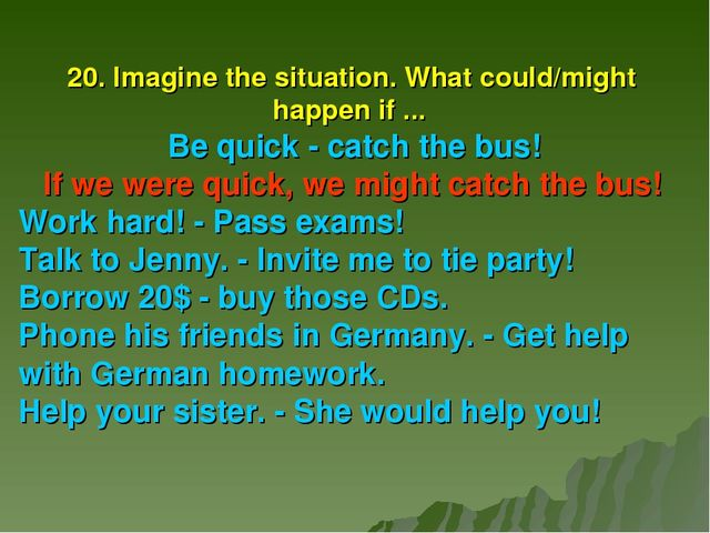 20. Imagine the situation. What could/might happen if ... Be quick - catch th...