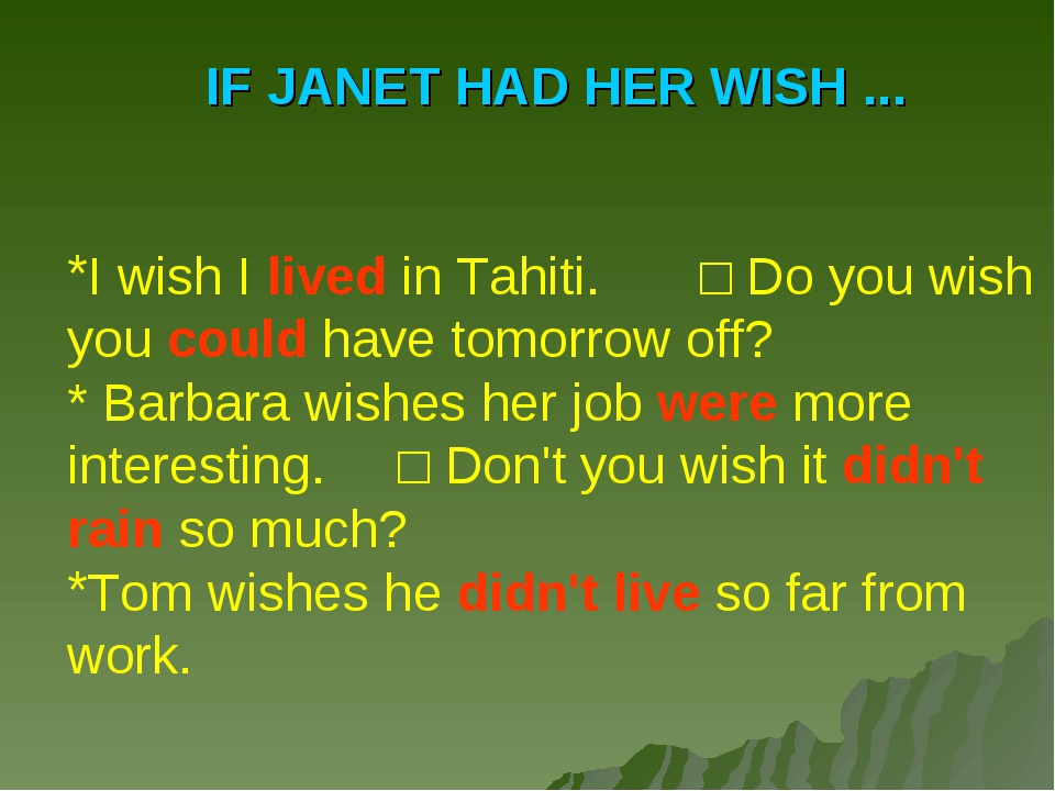 IF JANET HAD HER WISH ... I wish I lived in Tahiti.	□ Do you wish you could h...