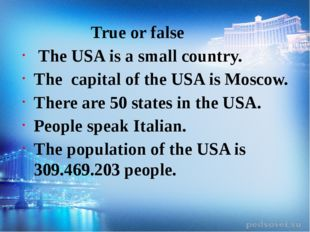 True or false The USA is a small country. The capital of the USA is Moscow.