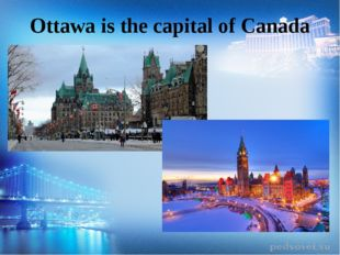 Ottawa is the capital of Canada