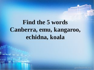 Find the 5 words Canberra, emu, kangaroo, echidna, koala